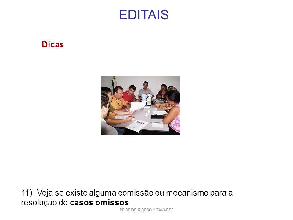 EDITAIS 11) Veja se existe alguma comissão ou mecanismo para a resolução de casos omissos Dicas PROF.DR.ROBSON TAVARES