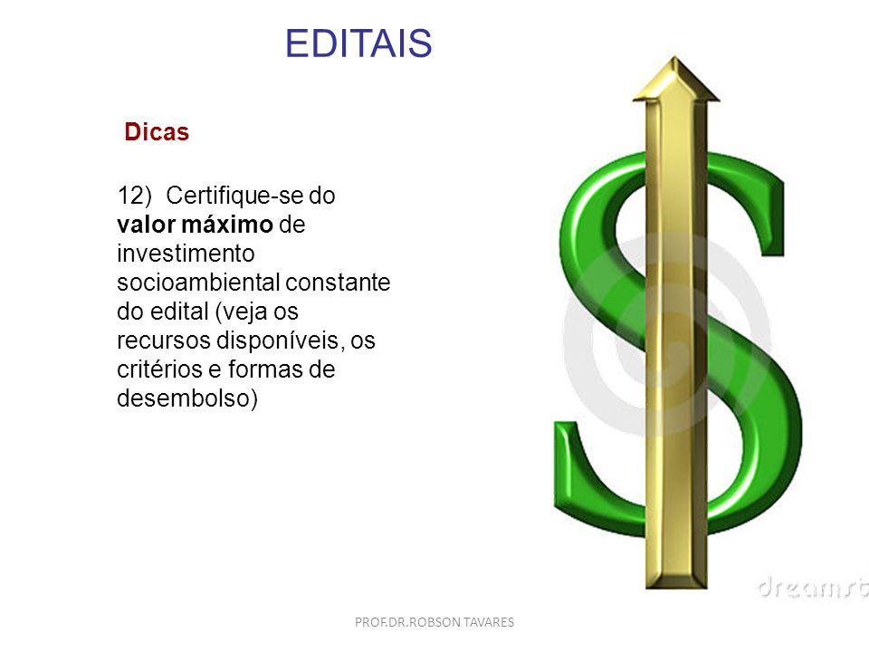 EDITAIS 12) Certifique-se do valor máximo de investimento socioambiental constante do edital (veja os recursos disponíveis, os critérios e formas de d