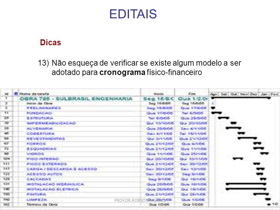 EDITAIS 13)Não esqueça de verificar se existe algum modelo a ser adotado para cronograma físico-financeiro Dicas PROF.DR.ROBSON TAVARES