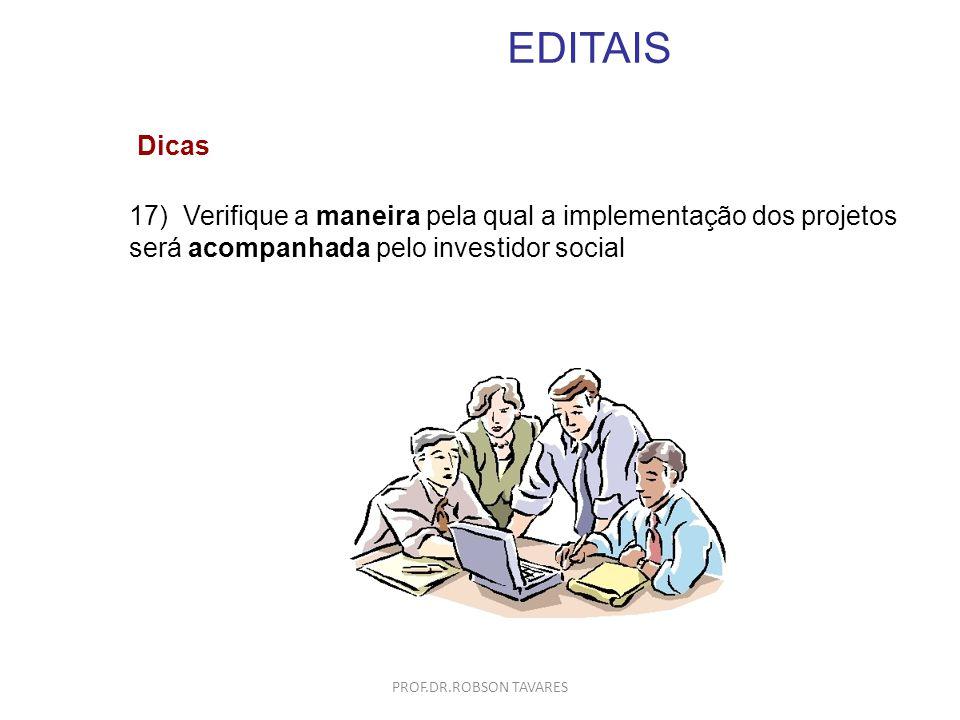EDITAIS 17) Verifique a maneira pela qual a implementação dos projetos será acompanhada pelo investidor social Dicas PROF.DR.ROBSON TAVARES
