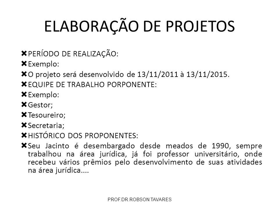 PERÍODO DE REALIZAÇÃO: Exemplo: O projeto será desenvolvido de 13/11/2011 à 13/11/2015. EQUIPE DE TRABALHO PORPONENTE: Exemplo: Gestor; Tesoureiro; Se