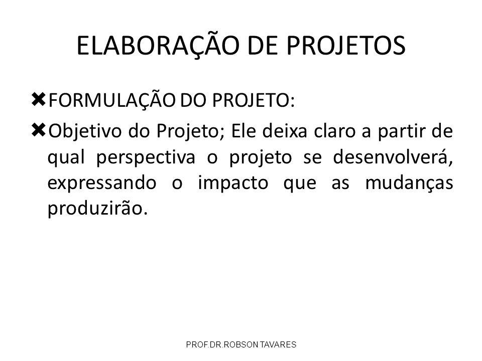 FORMULAÇÃO DO PROJETO: Objetivo do Projeto; Ele deixa claro a partir de qual perspectiva o projeto se desenvolverá, expressando o impacto que as mudan