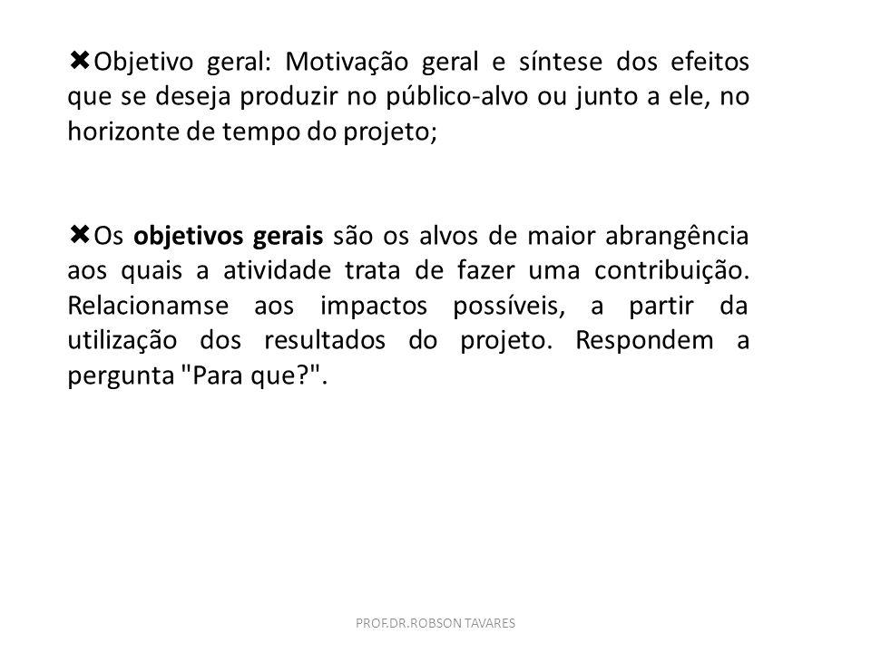 Objetivo geral: Motivação geral e síntese dos efeitos que se deseja produzir no público-alvo ou junto a ele, no horizonte de tempo do projeto; Os obje