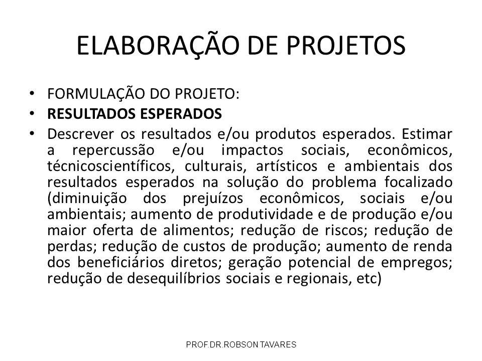 FORMULAÇÃO DO PROJETO: RESULTADOS ESPERADOS Descrever os resultados e/ou produtos esperados. Estimar a repercussão e/ou impactos sociais, econômicos,