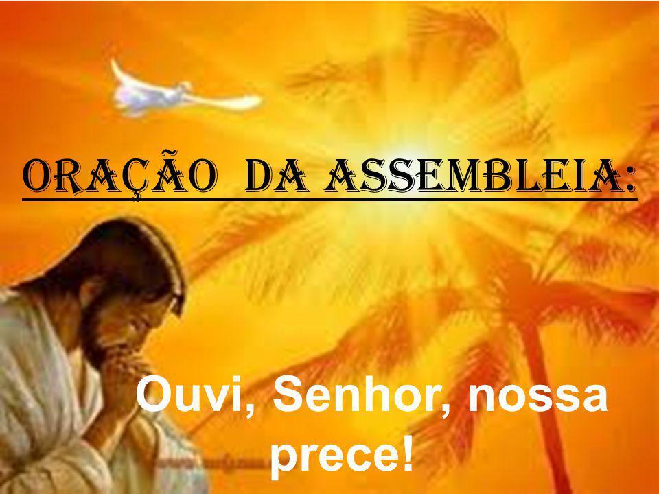 ORAÇÃO DA ASSEMBLEIA: Ouvi, Senhor, nossa prece!