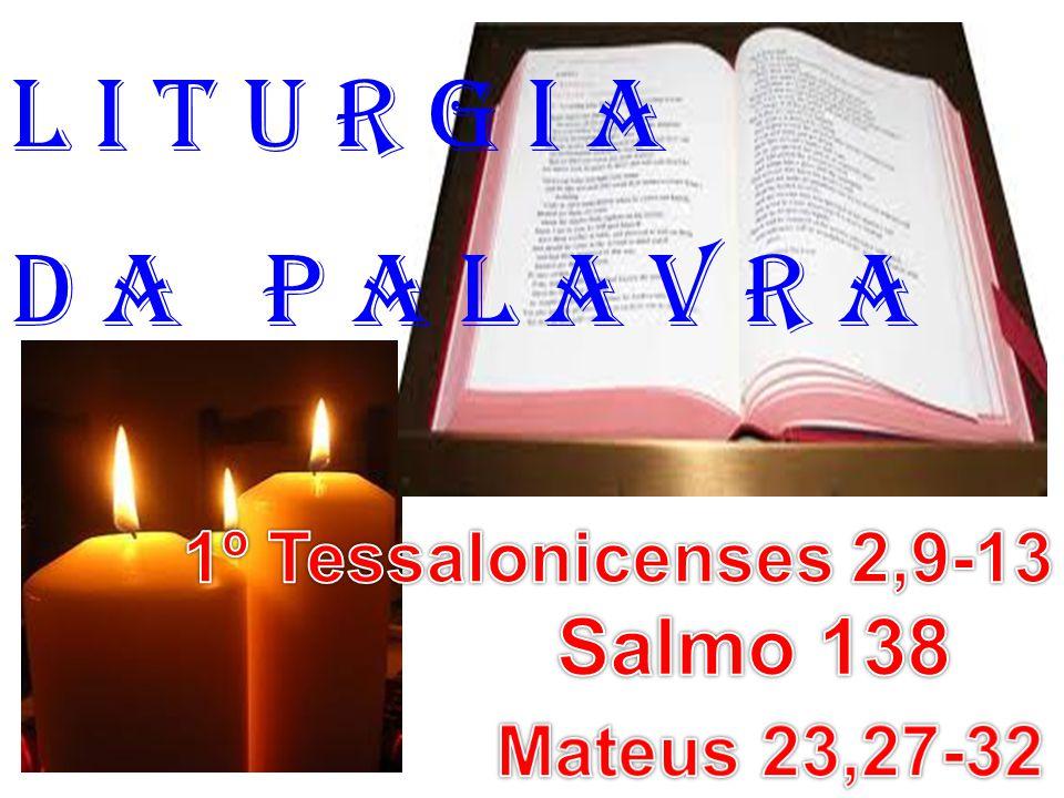 1ª LEITURA: (1º Tes 2,9-13) Leitura da Primeira Carta de São Paulo aos Tessalonicenses.
