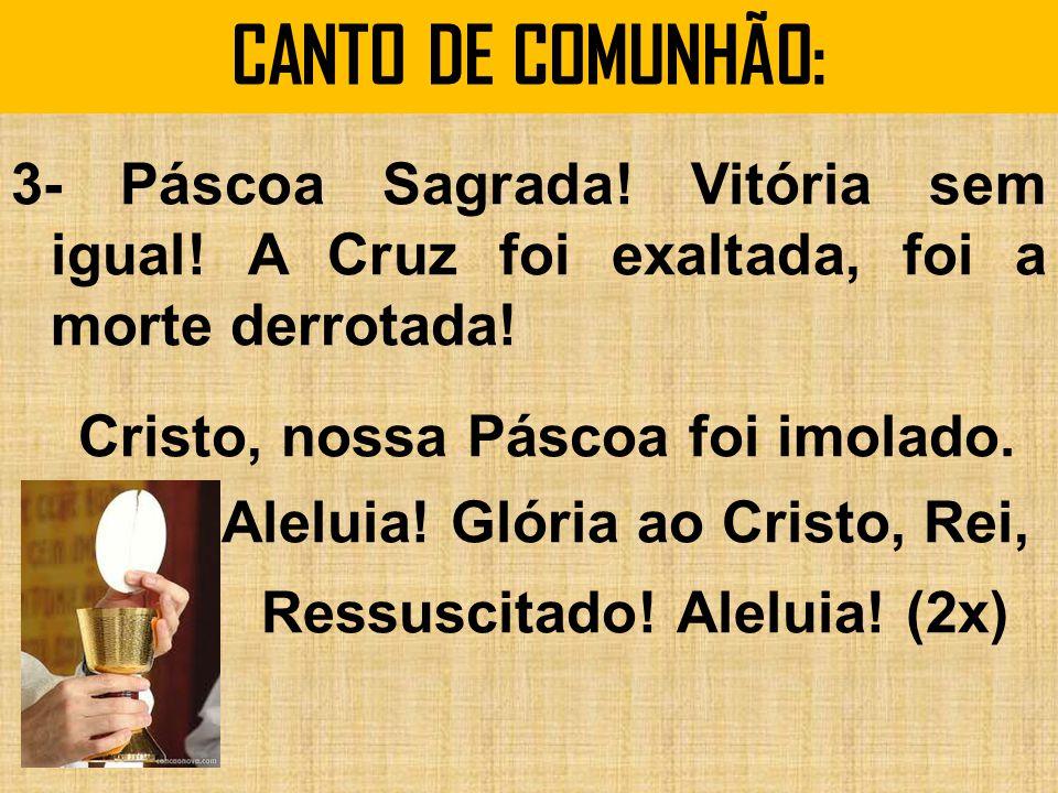 CANTO DE COMUNHÃO: 3- Páscoa Sagrada.Vitória sem igual.