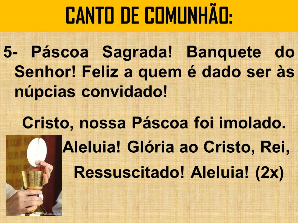 CANTO DE COMUNHÃO: 5- Páscoa Sagrada.Banquete do Senhor.