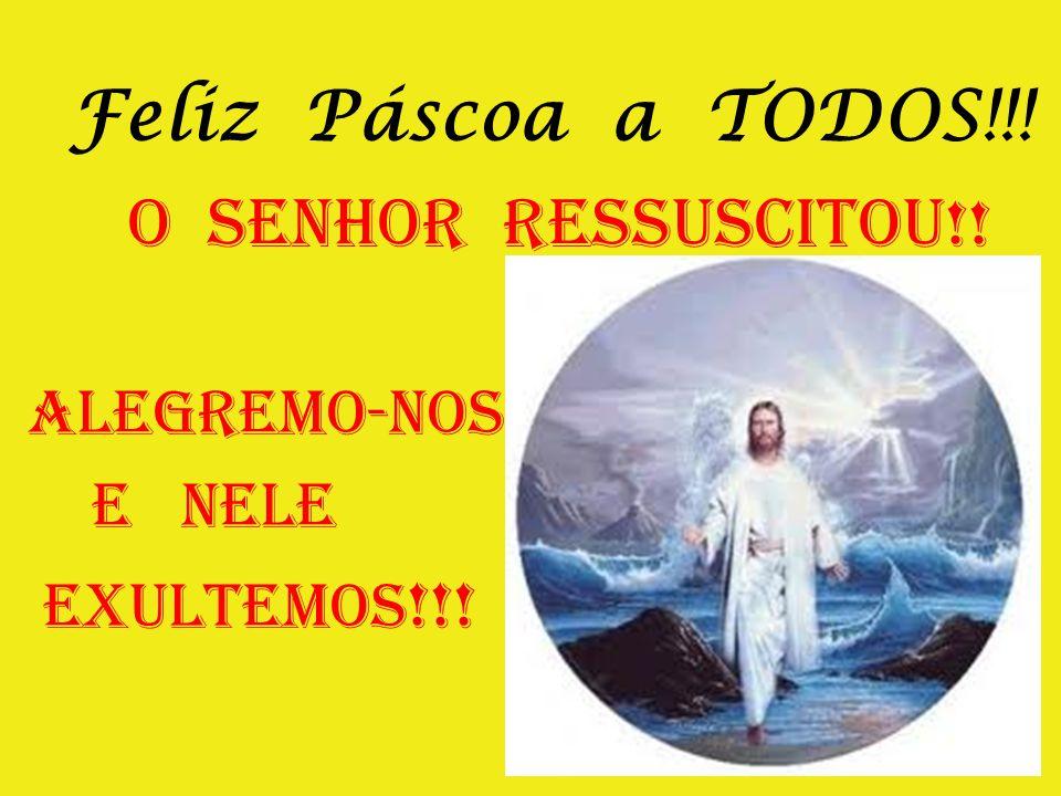 Feliz Páscoa a TODOS!!! O SENHOR RESSUSCITOU!! Alegremo-nos e nele exultemos !!!