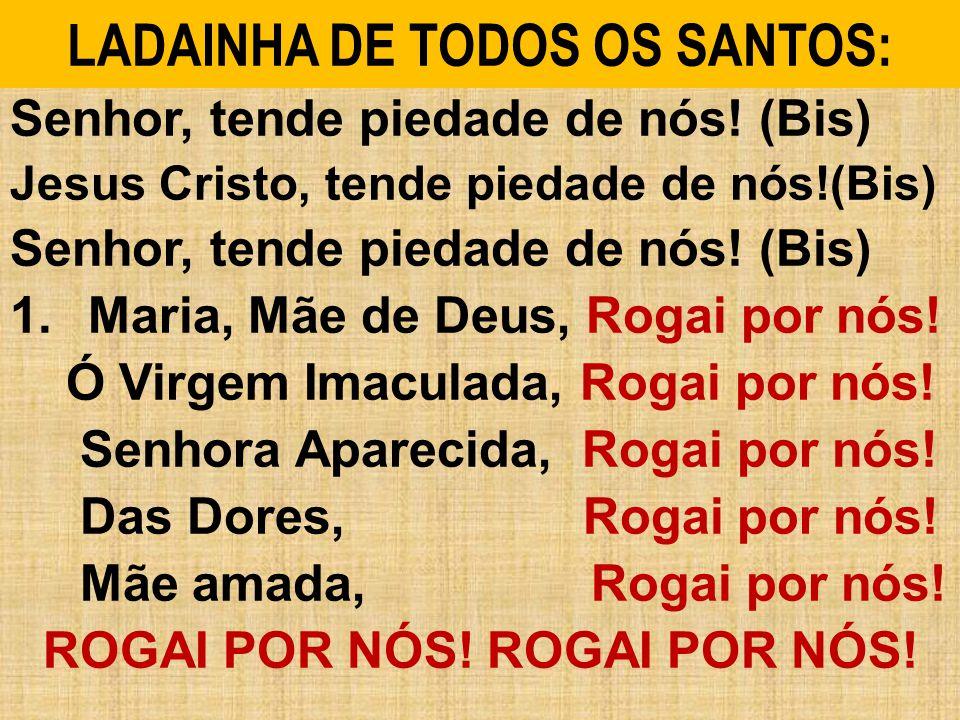 LADAINHA DE TODOS OS SANTOS: Senhor, tende piedade de nós.