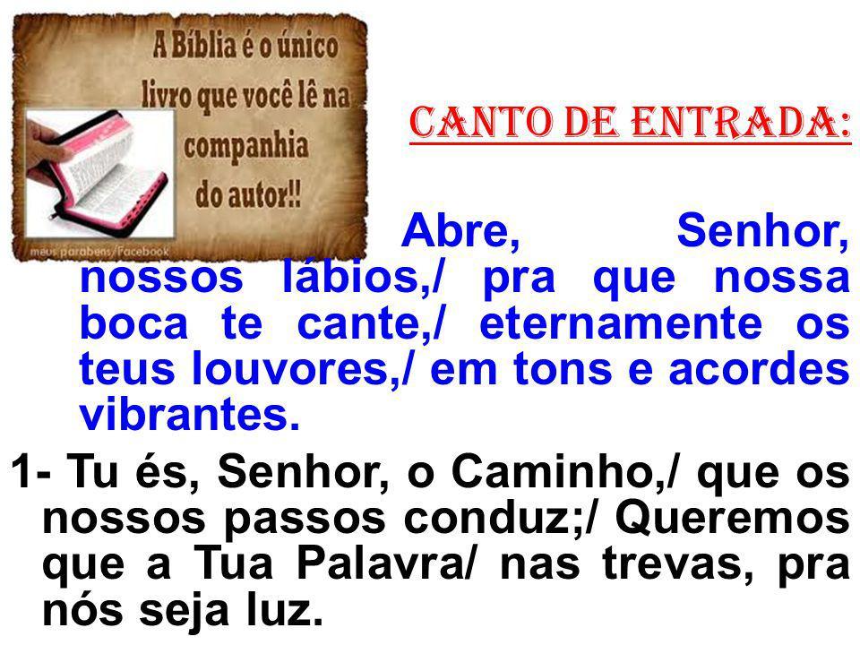 CANTO de ENTRADA: Abre, Senhor, nossos lábios,/ pra que nossa boca te cante,/ eternamente os teus louvores,/ em tons e acordes vibrantes.