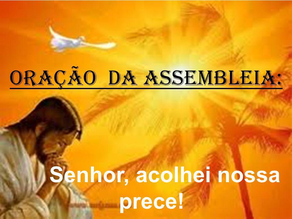 ORAÇÃO DA ASSEMBLEIA: Senhor, acolhei nossa prece!