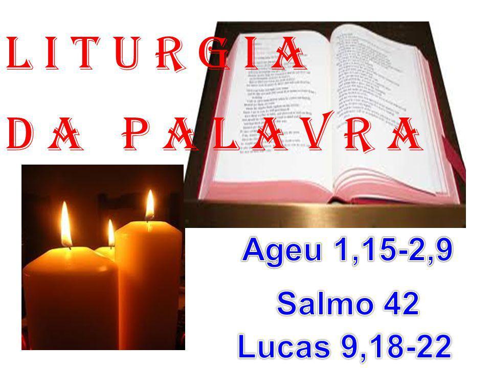 1ª LEITURA: (Ageu 1,15-2,9) Leitura da Profecia de Ageu.