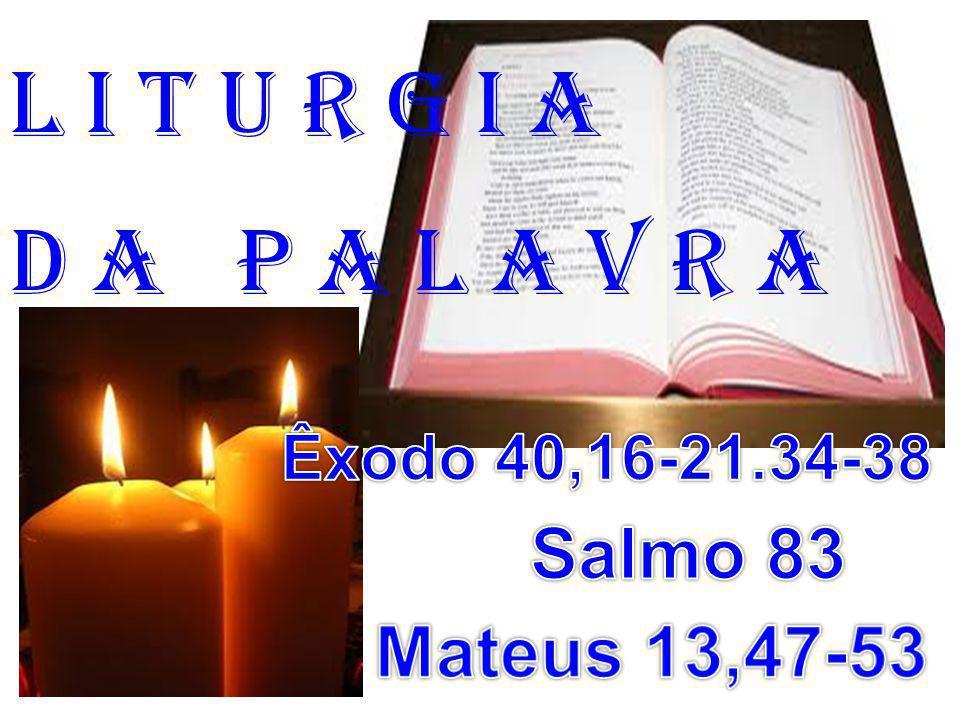 1ª Leitura: (Êxodo 40,16-21.34-38) Leitura do Livro do Êxodo.