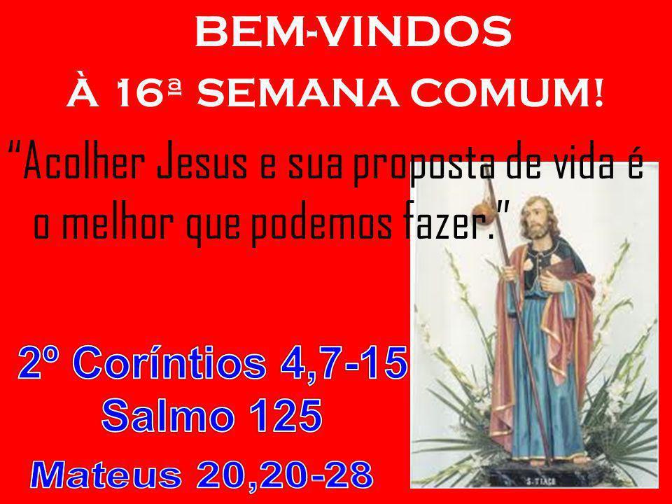 BEM-VINDOS À 16ª SEMANA COMUM! Acolher Jesus e sua proposta de vida é o melhor que podemos fazer.