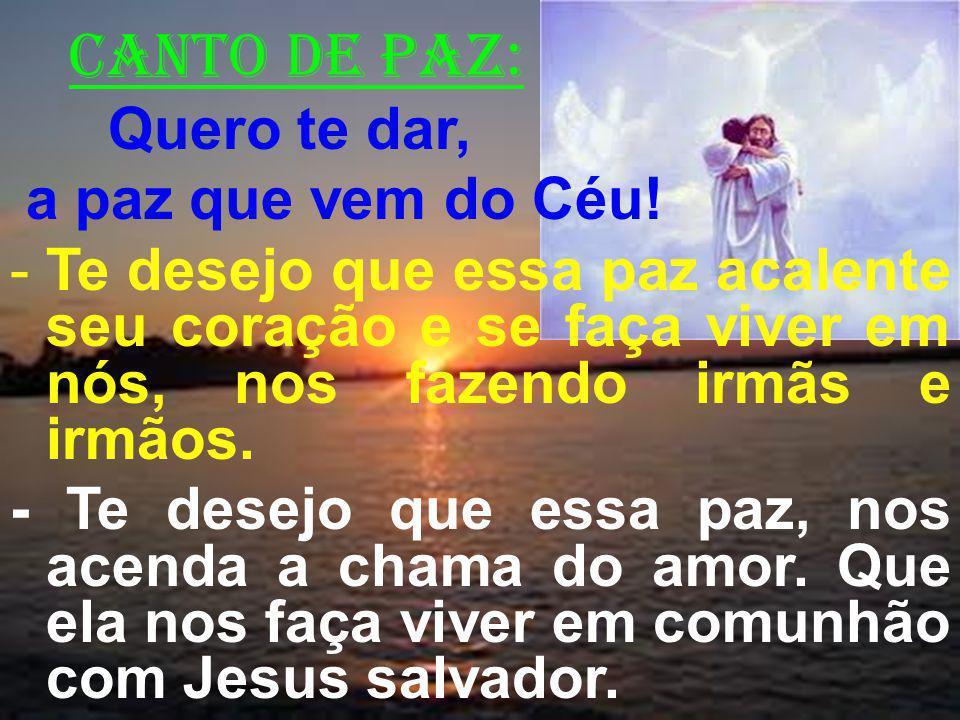canto de paz: Quero te dar, a paz que vem do Céu.