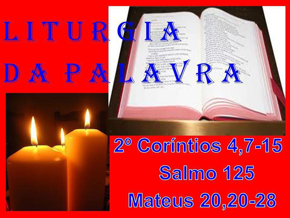 1ª Leitura: (2º Coríntios 4,7-15) Leitura da Segunda Carta de São Paulo aos Coríntios.