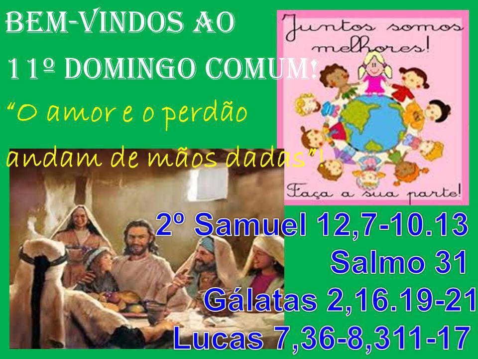 BEM-VINDOS AO 11º DOMINGO COMUM! O amor e o perdão andam de mãos dadas!