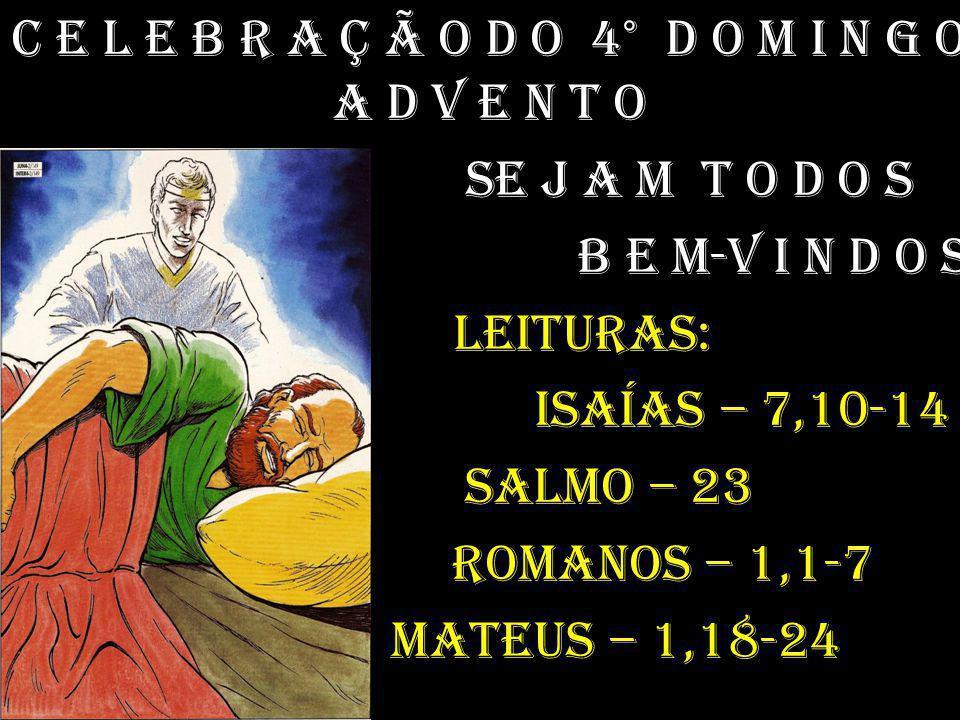 C e l e b r a ç ã o d o 4° D o m i n g o A d v e n t o se j a m t o d o s B e m-v i n d o s leituras: isaías – 7,10-14 Salmo – 23 romanos – 1,1-7 mate