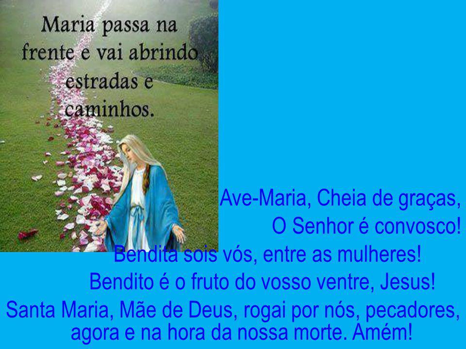 Ave-Maria, Cheia de graças, O Senhor é convosco! Bendita sois vós, entre as mulheres! Bendito é o fruto do vosso ventre, Jesus! Santa Maria, Mãe de De
