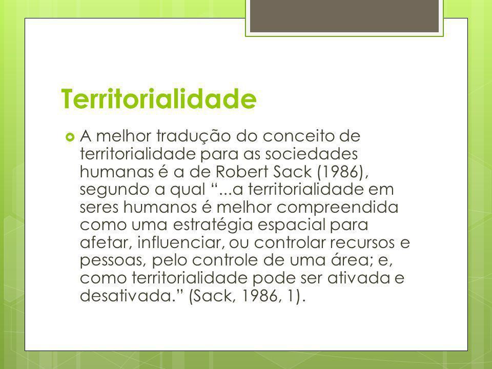 Territorialidade A melhor tradução do conceito de territorialidade para as sociedades humanas é a de Robert Sack (1986), segundo a qual...a territoria