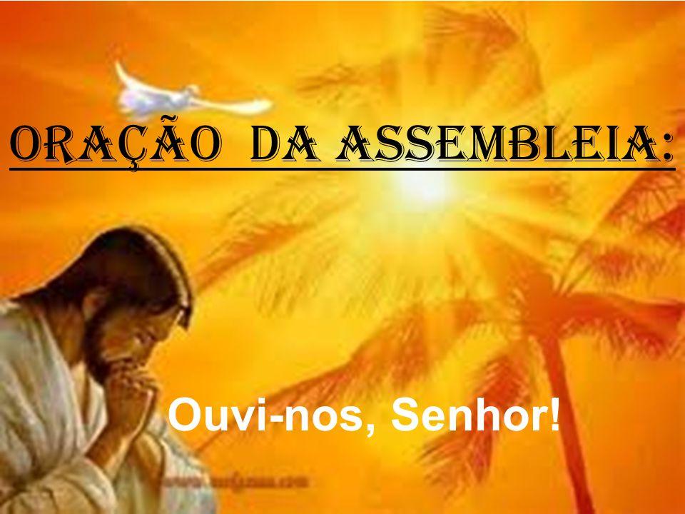 ORAÇÃO DA ASSEMBLEIA: Ouvi-nos, Senhor!