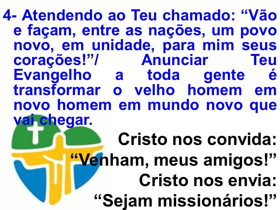 4- Atendendo ao Teu chamado: Vão e façam, entre as nações, um povo novo, em unidade, para mim seus corações!/ Anunciar Teu Evangelho a toda gente é tr