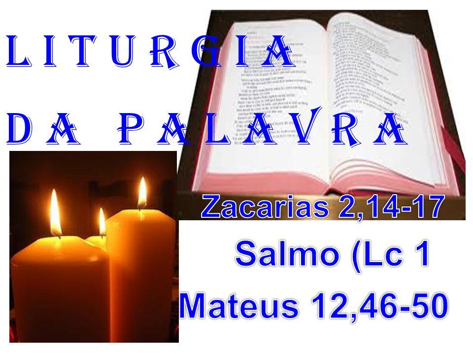 1ª Leitura: (Zacarias 2,14-17) Leitura da Profecia de Zacarias.