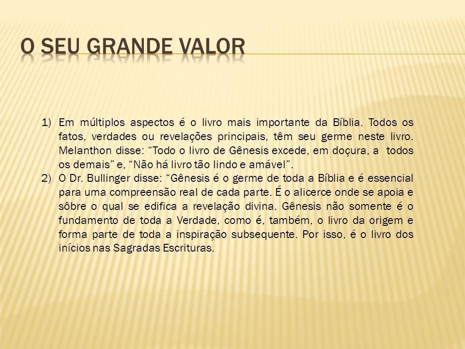 1)Em múltiplos aspectos é o livro mais importante da Bíblia. Todos os fatos, verdades ou revelações principais, têm seu germe neste livro. Melanthon d