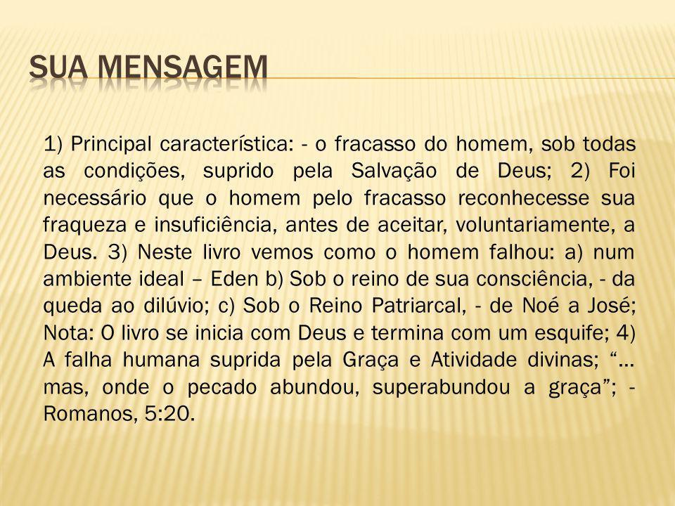 1) Principal característica: - o fracasso do homem, sob todas as condições, suprido pela Salvação de Deus; 2) Foi necessário que o homem pelo fracasso