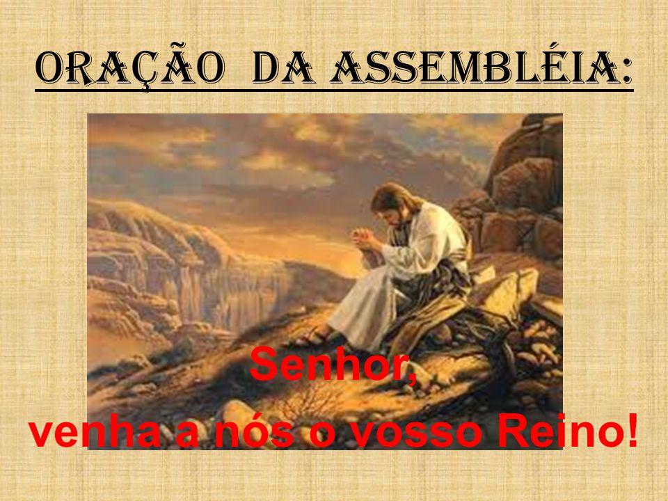 ORAÇÃO DA ASSEMBLÉIA: Senhor, venha a nós o vosso Reino!