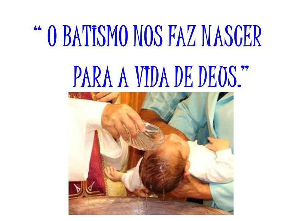 O BATISMO NOS FAZ NASCER PARA A VIDA DE DEUS. (Jesus)