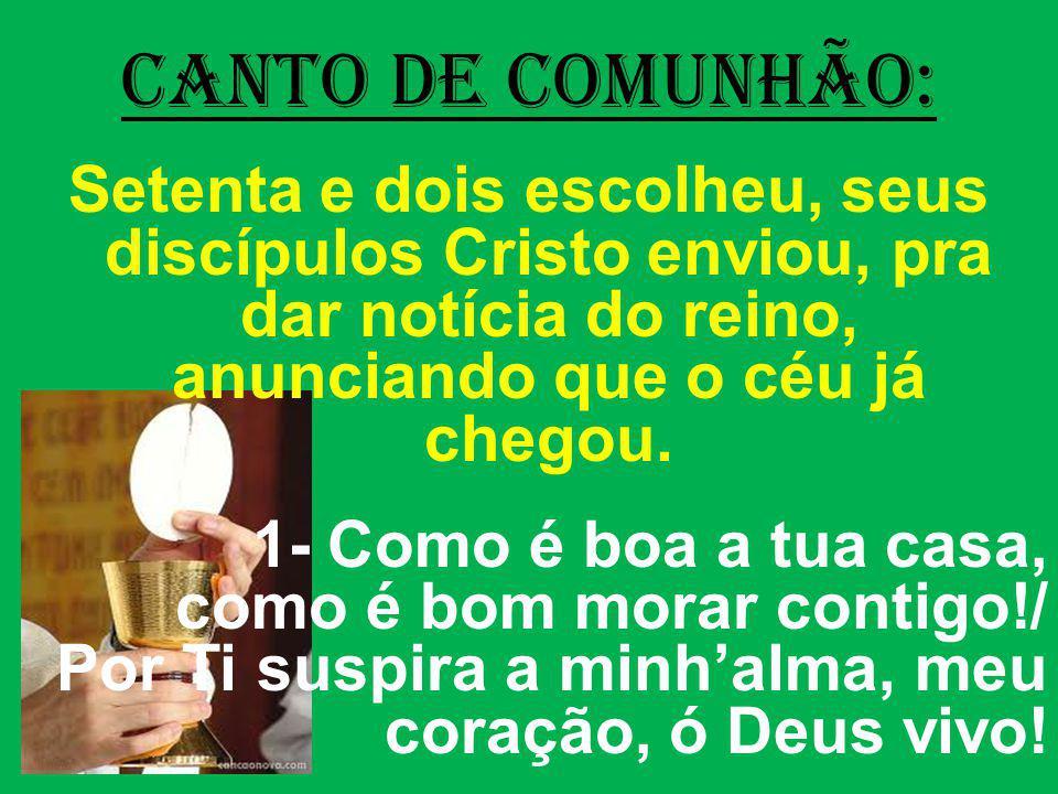 CANTO DE COMUNHÃO: Setenta e dois escolheu, seus discípulos Cristo enviou, pra dar notícia do reino, anunciando que o céu já chegou. 1- Como é boa a t