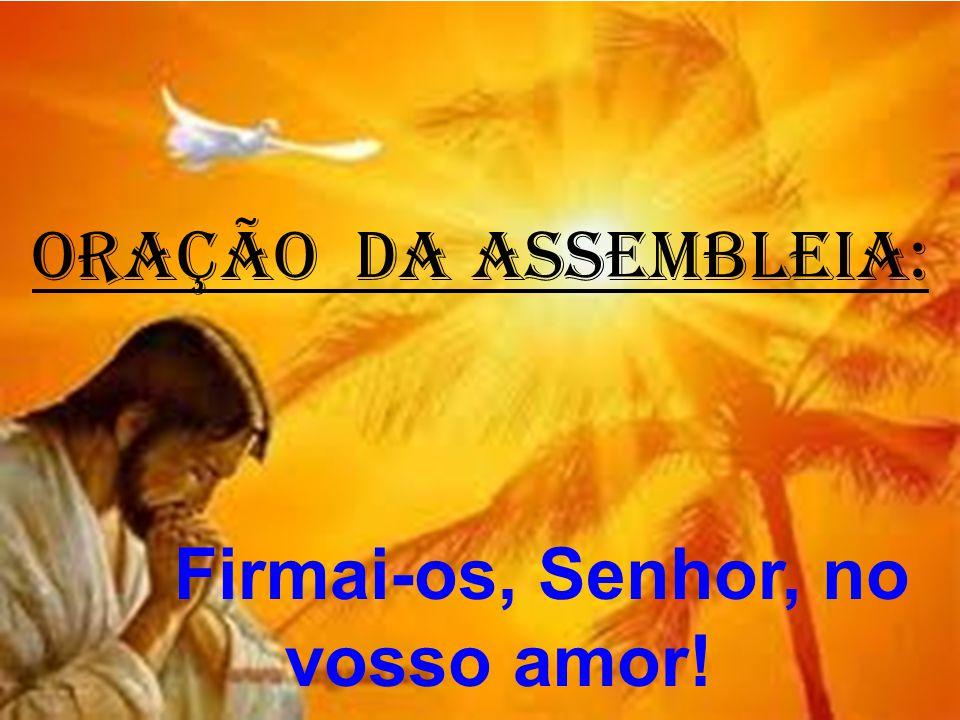 ORAÇÃO DA ASSEMBLEIA: Firmai-os, Senhor, no vosso amor!