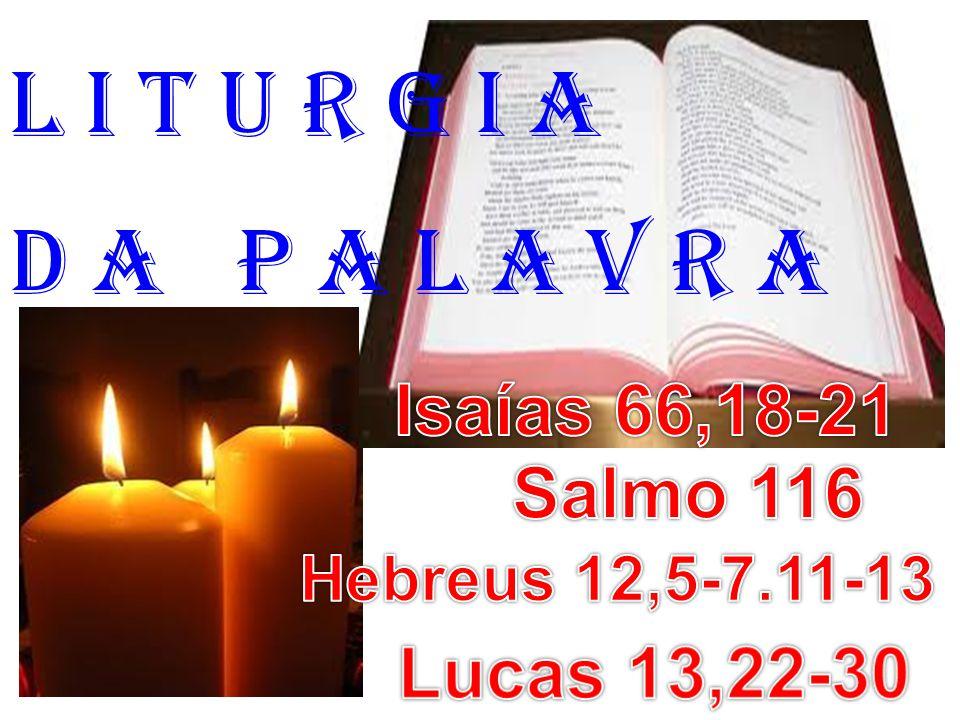 1ª LEITURA: (Isaías 66,18-21) Leitura do Livro do Profeta Isaías.