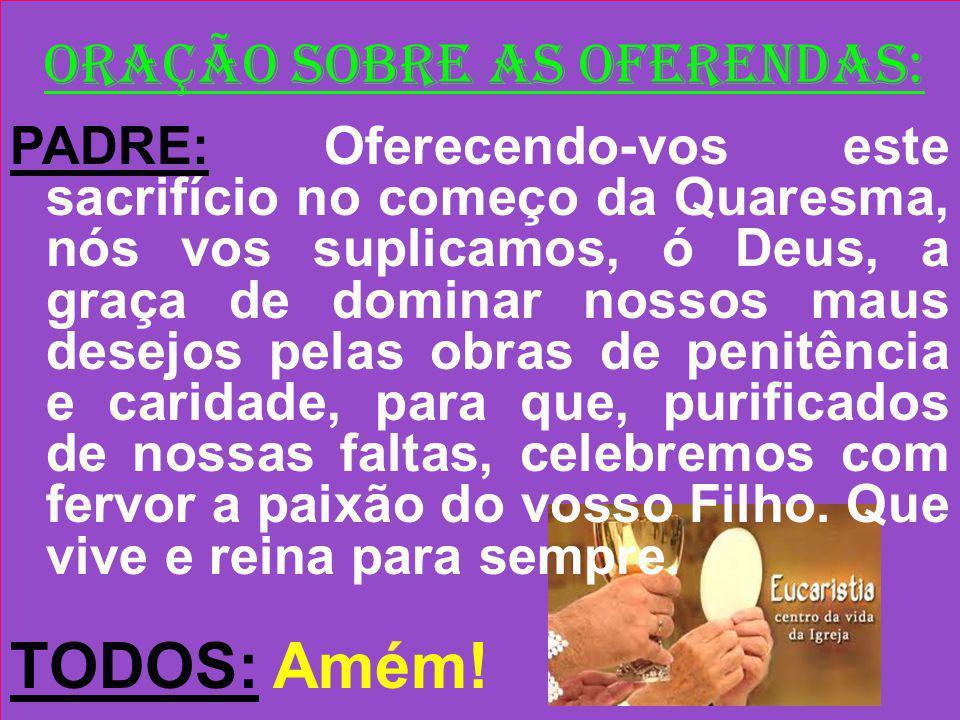 ORAÇÃO EUCARÍSTICA: (II) Prefácio: Os frutos do jejum PADRE: O Senhor esteja convosco.