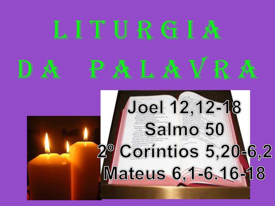 1ª Leitura: (Joel 2,12-18) Leitura da Profecia de Joel.
