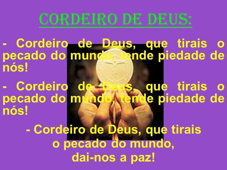 PR.: Felizes os convidados para a Ceia do Senhor.