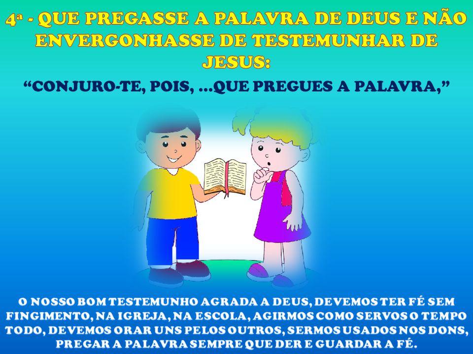 CONJURO-TE, POIS,...QUE PREGUES A PALAVRA,