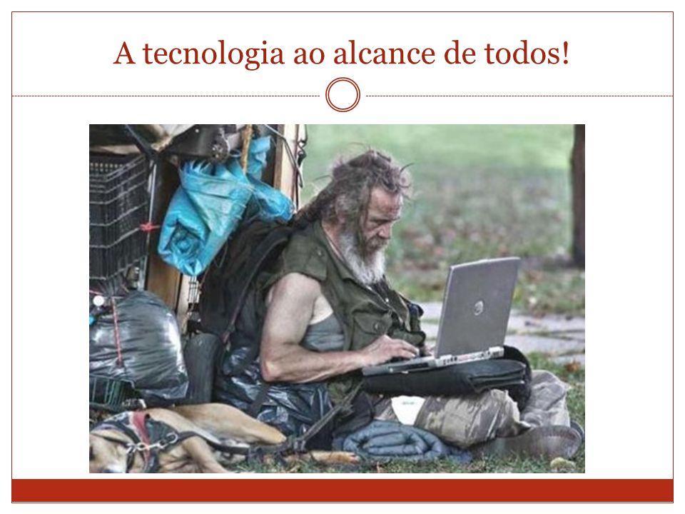 A tecnologia ao alcance de todos!