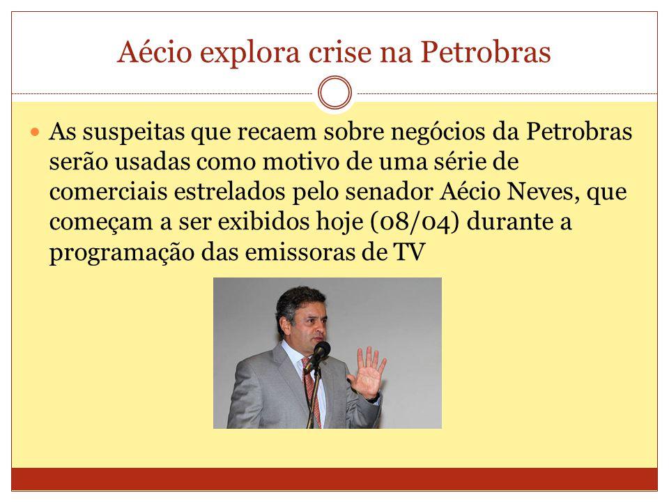 Aécio explora crise na Petrobras As suspeitas que recaem sobre negócios da Petrobras serão usadas como motivo de uma série de comerciais estrelados pelo senador Aécio Neves, que começam a ser exibidos hoje (08/04) durante a programação das emissoras de TV