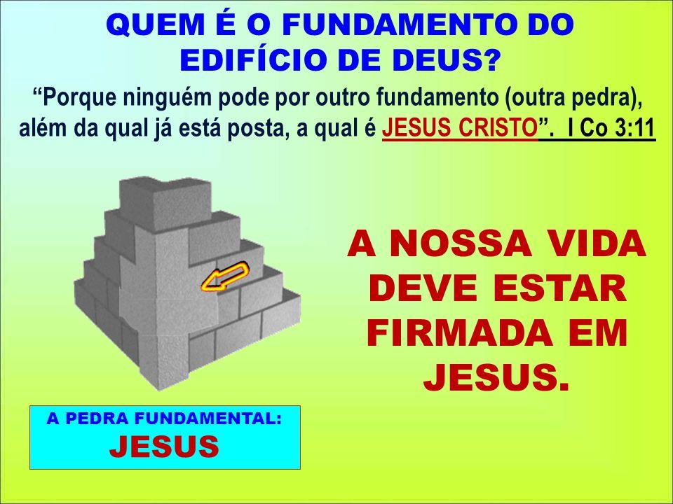 Porque ninguém pode por outro fundamento (outra pedra), além da qual já está posta, a qual é JESUS CRISTO.