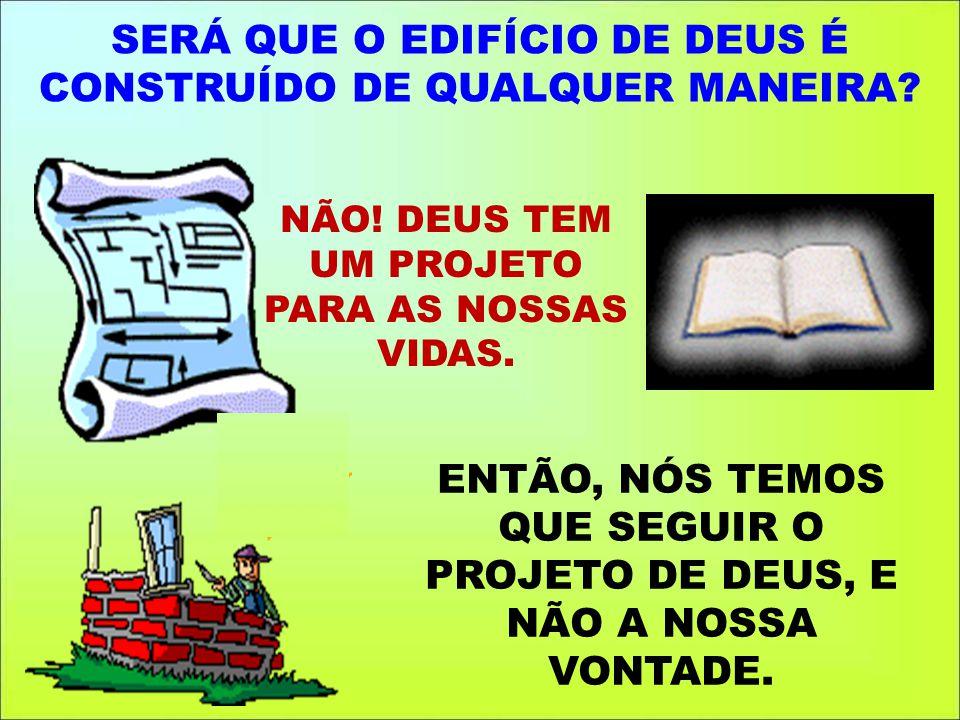SERÁ QUE O EDIFÍCIO DE DEUS É CONSTRUÍDO DE QUALQUER MANEIRA.