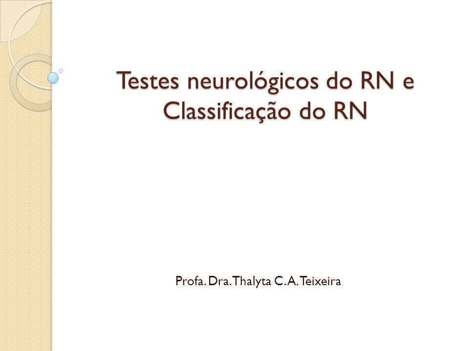 Testes neurológicos do RN e Classificação do RN Profa. Dra. Thalyta C. A. Teixeira