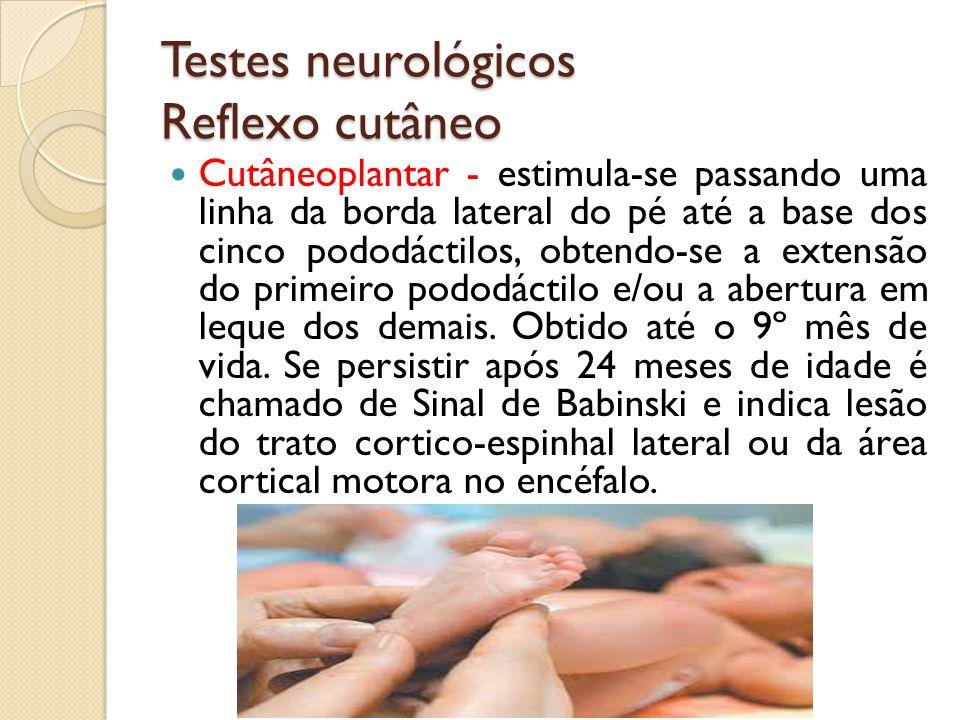 Testes neurológicos Reflexo cutâneo Cutâneoplantar - estimula-se passando uma linha da borda lateral do pé até a base dos cinco pododáctilos, obtendo-