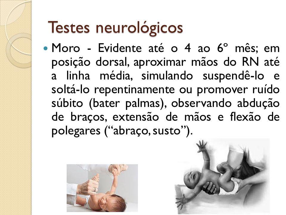 Testes neurológicos Moro - Evidente até o 4 ao 6º mês; em posição dorsal, aproximar mãos do RN até a linha média, simulando suspendê-lo e soltá-lo rep