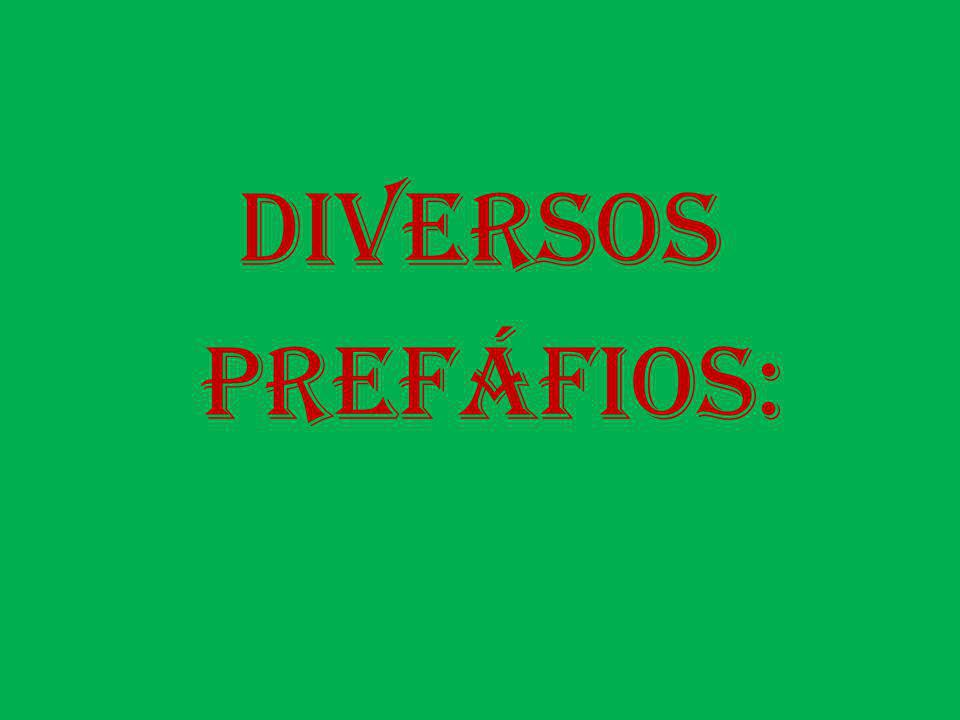 DIVERSOS PREFÁFIOS: