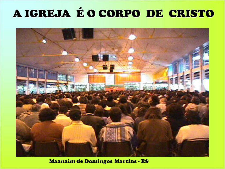 A IGREJA É O CORPO DE CRISTO Maanaim de Domingos Martins - ES