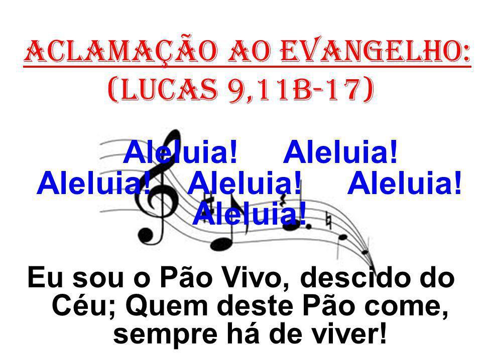 ACLAMAÇÃO AO EVANGELHO: (Lucas 9,11b-17) Aleluia.Aleluia.