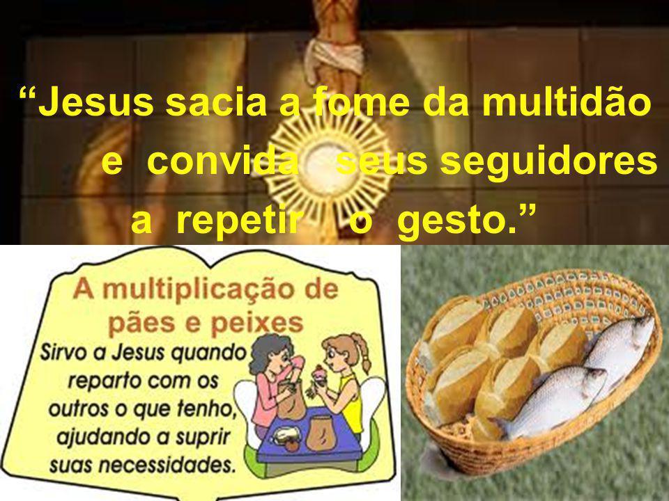 Jesus sacia a fome da multidão e convida seus seguidores a repetir o gesto.